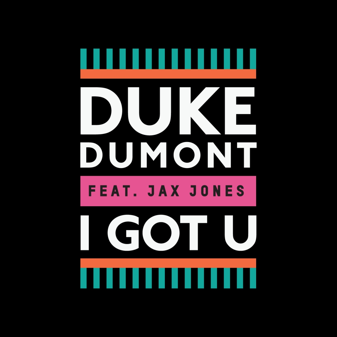 Duke Dumont feat. Jax Jones - I Got U - 1happyblog